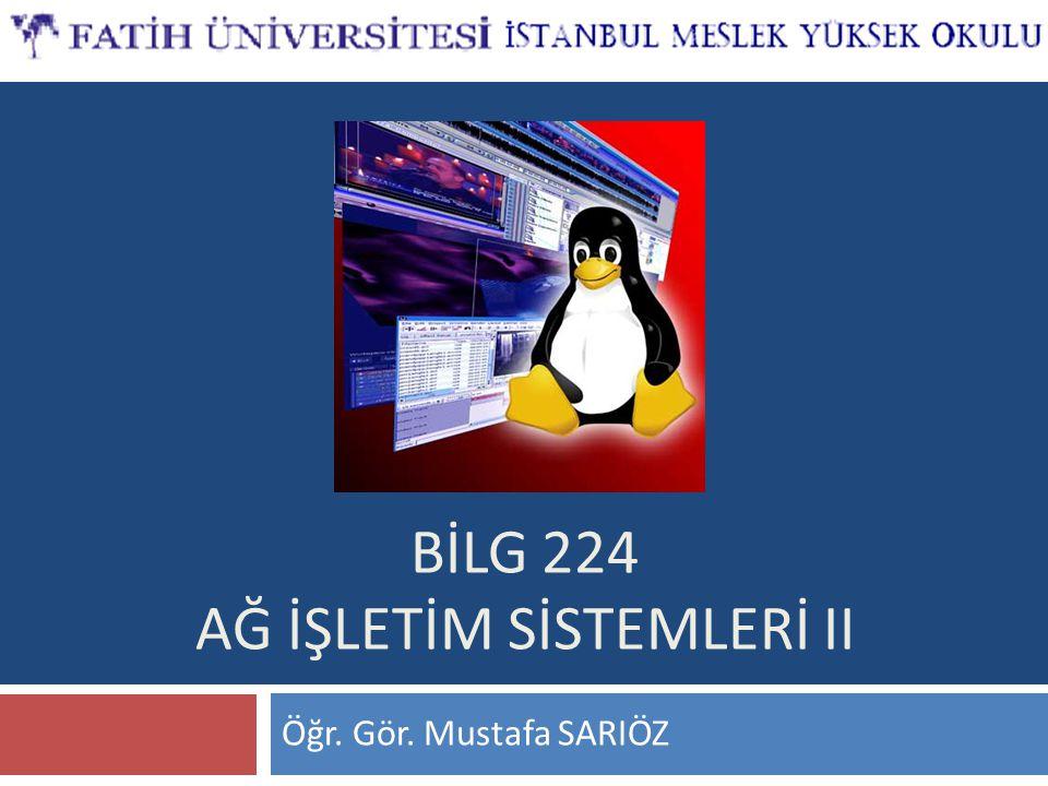 BİLG 224 AĞ İŞLETİM SİSTEMLERİ II Öğr. Gör. Mustafa SARIÖZ