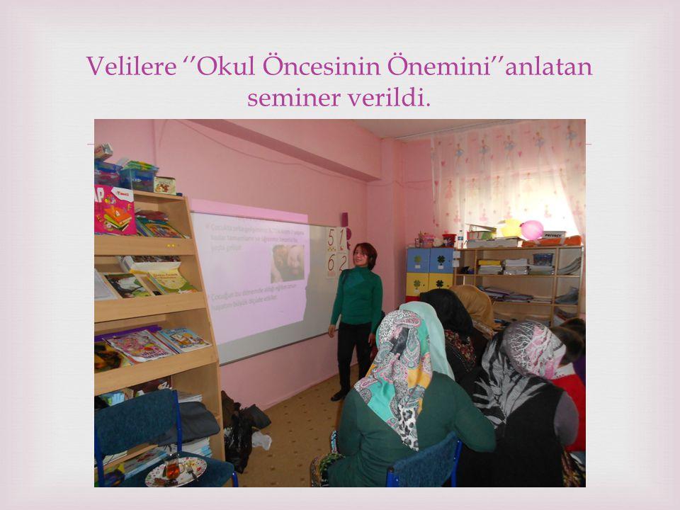  Velilere ''Okul Öncesinin Önemini''anlatan seminer verildi.