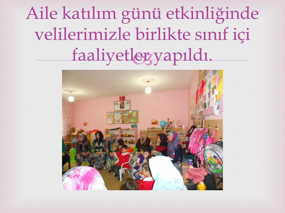  Aile katılım günü etkinliğinde velilerimizle birlikte sınıf içi faaliyetler yapıldı.