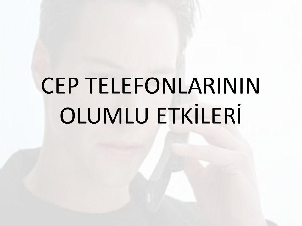 CEP TELEFONLARININ OLUMLU ETKİLERİ
