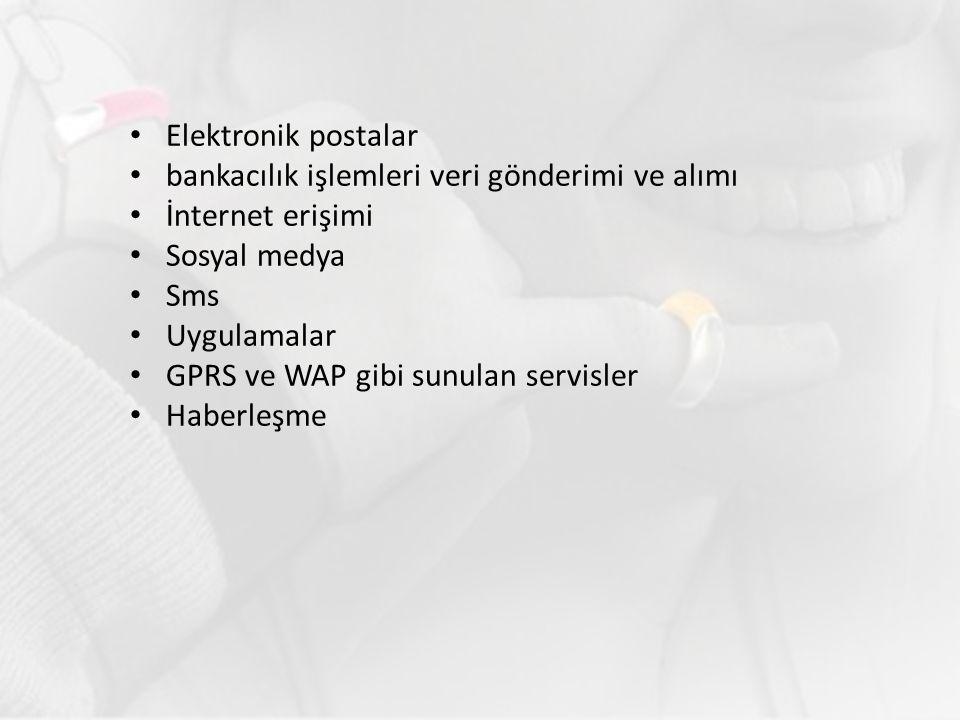 Elektronik postalar bankacılık işlemleri veri gönderimi ve alımı İnternet erişimi Sosyal medya Sms Uygulamalar GPRS ve WAP gibi sunulan servisler Habe