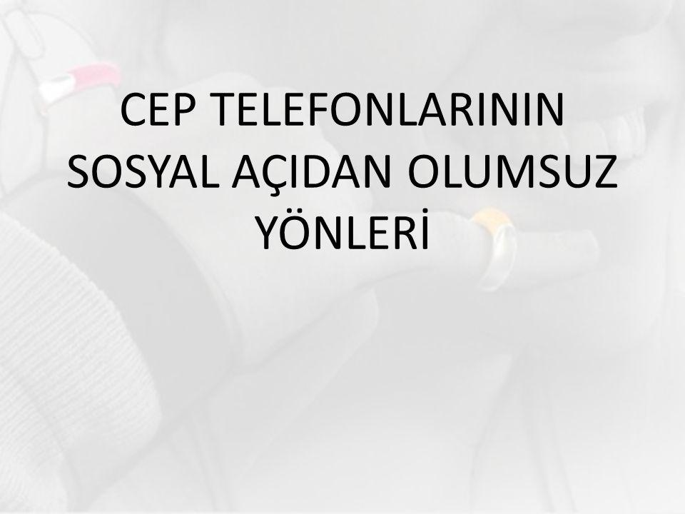 CEP TELEFONLARININ SOSYAL AÇIDAN OLUMSUZ YÖNLERİ