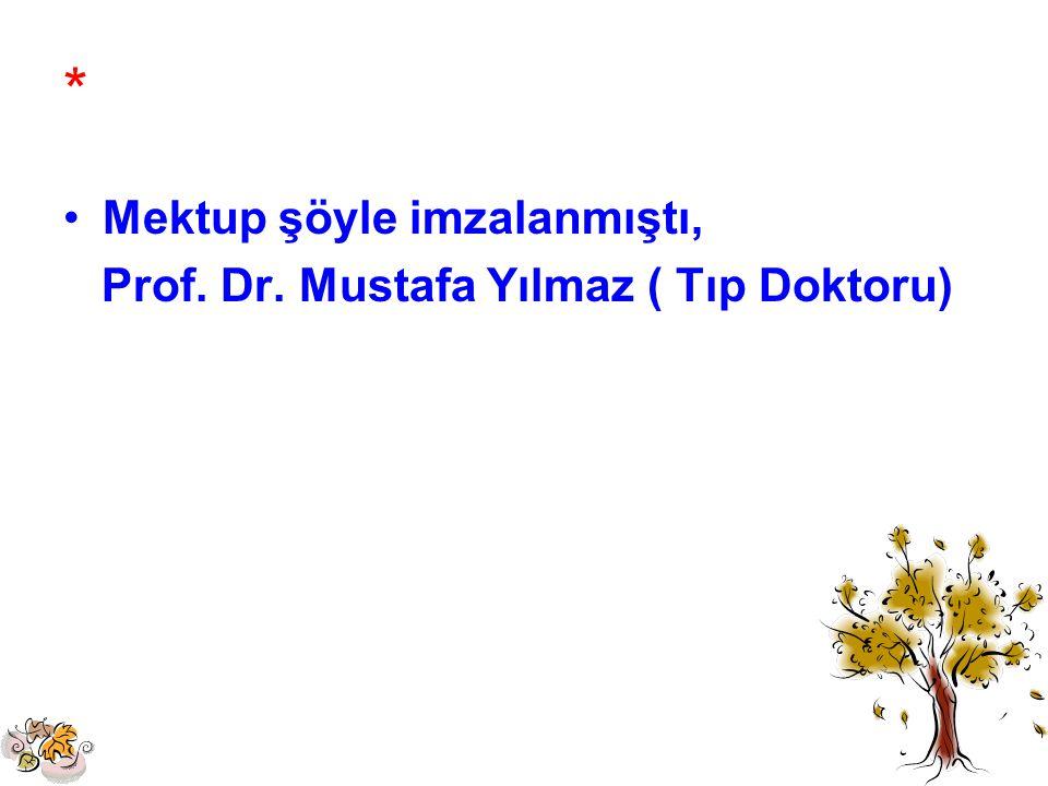 * Mektup şöyle imzalanmıştı, Prof. Dr. Mustafa Yılmaz ( Tıp Doktoru)