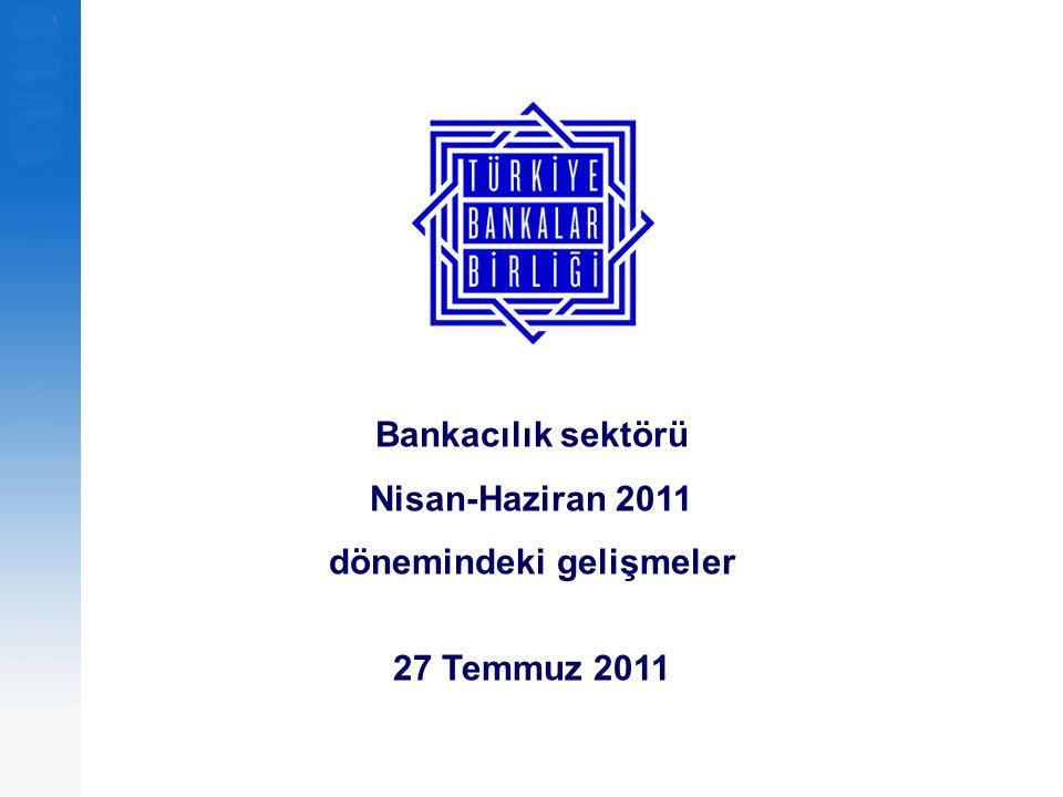 Bankacılık sektörü Nisan-Haziran 2011 dönemindeki gelişmeler 27 Temmuz 2011