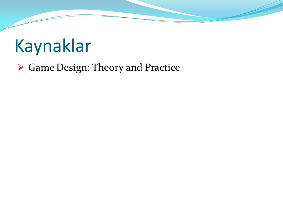 Kaynaklar  Game Design: Theory and Practice