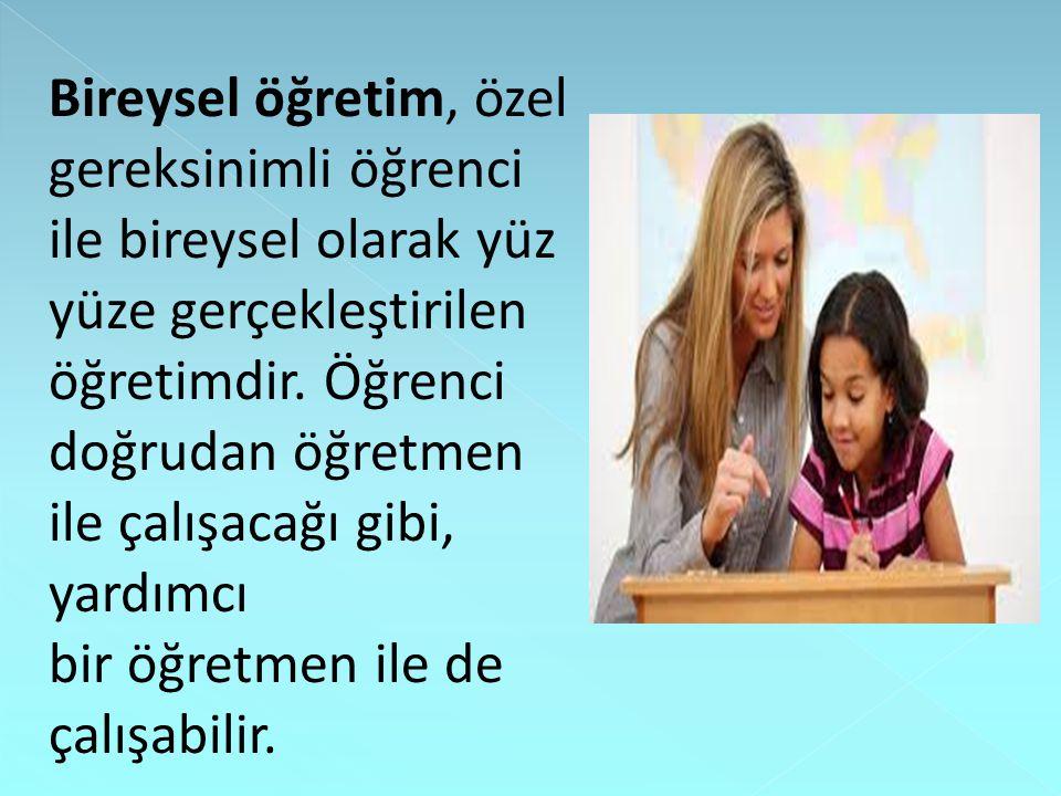Bireysel öğretim, özel gereksinimli öğrenci ile bireysel olarak yüz yüze gerçekleştirilen öğretimdir.