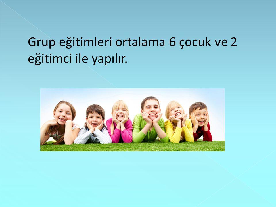 Grup eğitimleri ortalama 6 çocuk ve 2 eğitimci ile yapılır.