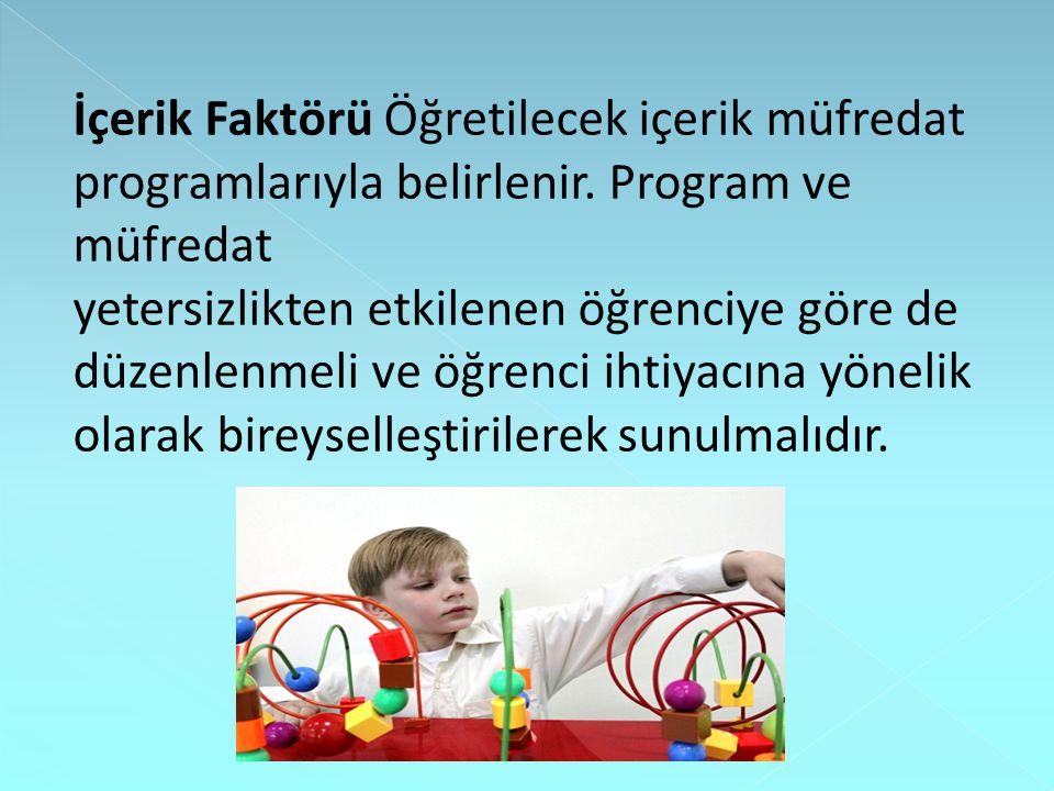 İçerik Faktörü Öğretilecek içerik müfredat programlarıyla belirlenir.