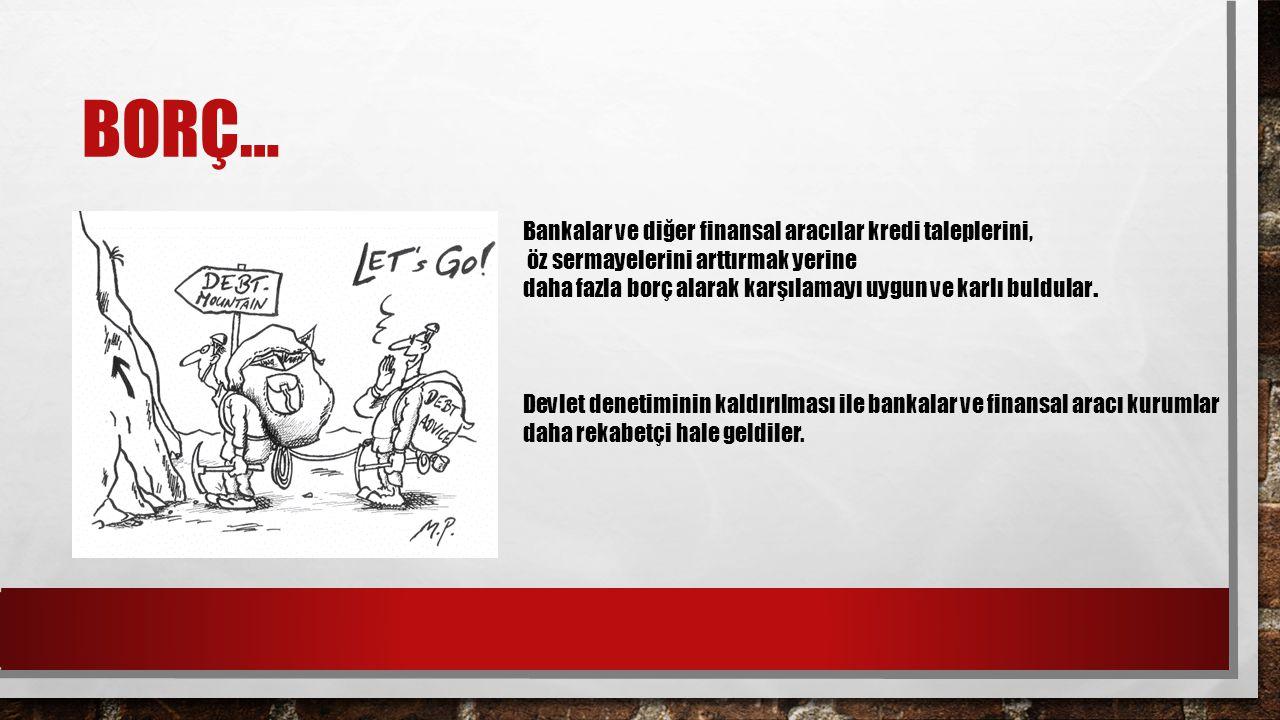 BORÇ… Bankalar ve diğer finansal aracılar kredi taleplerini, öz sermayelerini arttırmak yerine daha fazla borç alarak karşılamayı uygun ve karlı buldular.