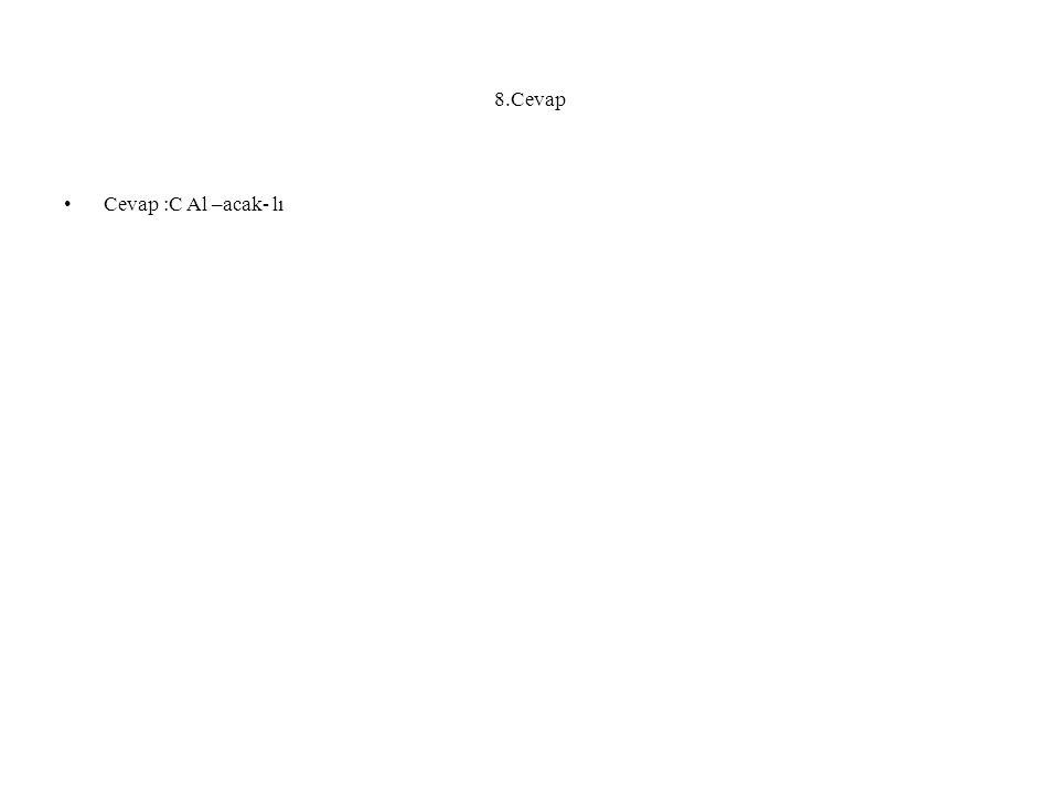 8.Cevap Cevap :C Al –acak- lı