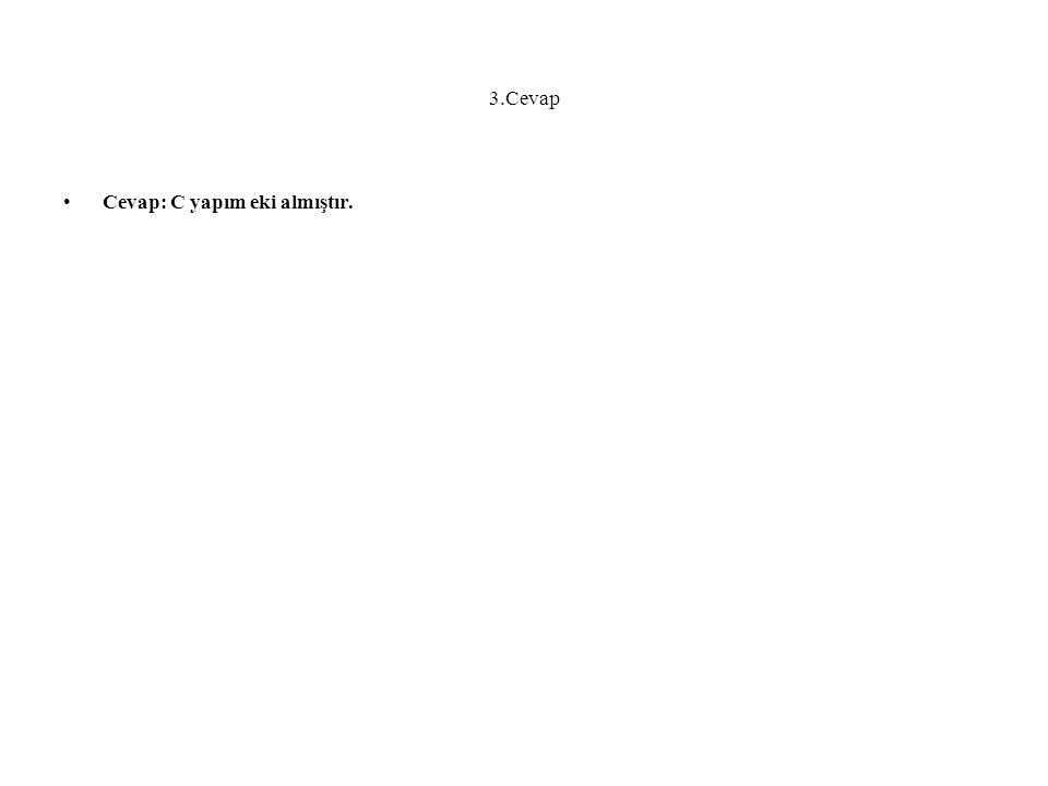 3.Cevap Cevap: C yapım eki almıştır.