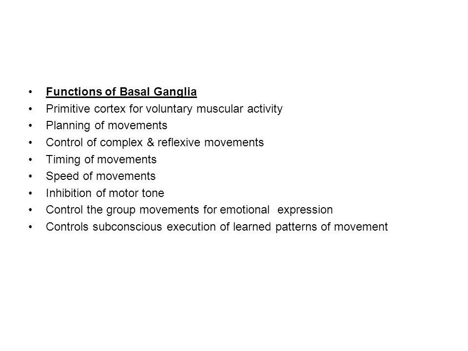 Functions of Basal Ganglia Primitive cortex for voluntary muscular activity Planning of movements Control of complex & reflexive movements Timing of m