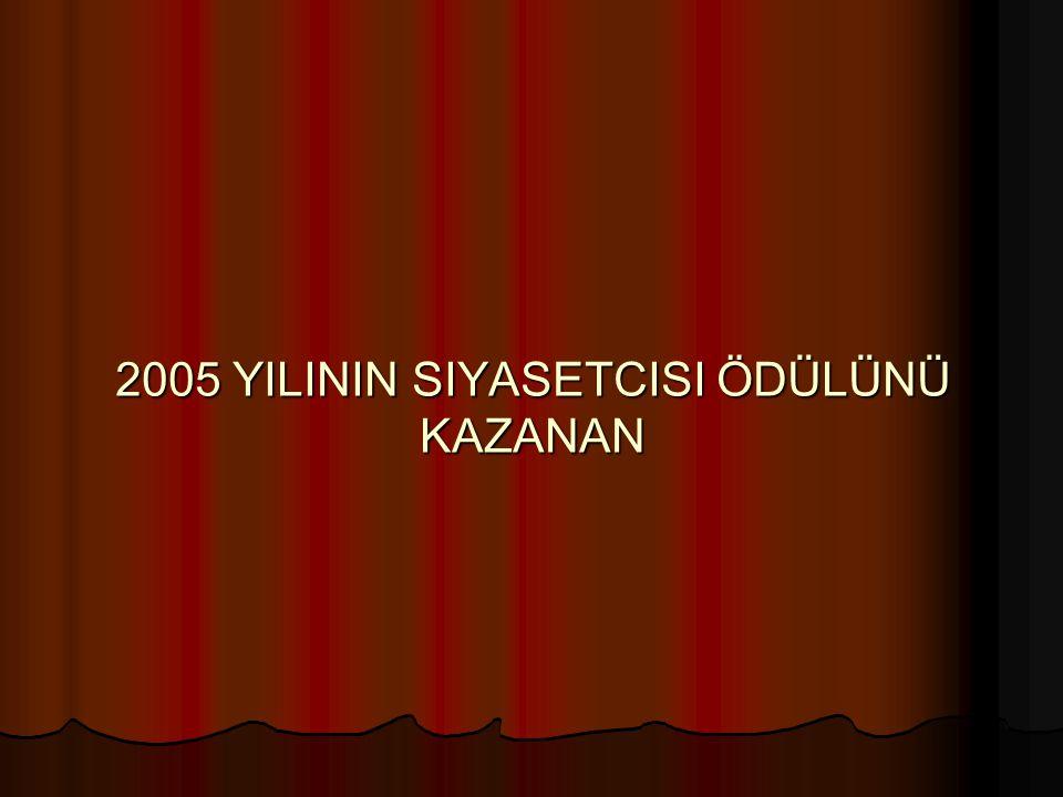 2005 YILININ SIYASETCISI ÖDÜLÜNÜ KAZANAN