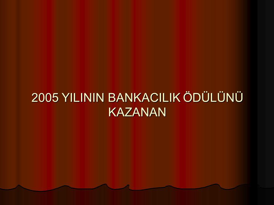 2005 YILININ BANKACILIK ÖDÜLÜNÜ KAZANAN