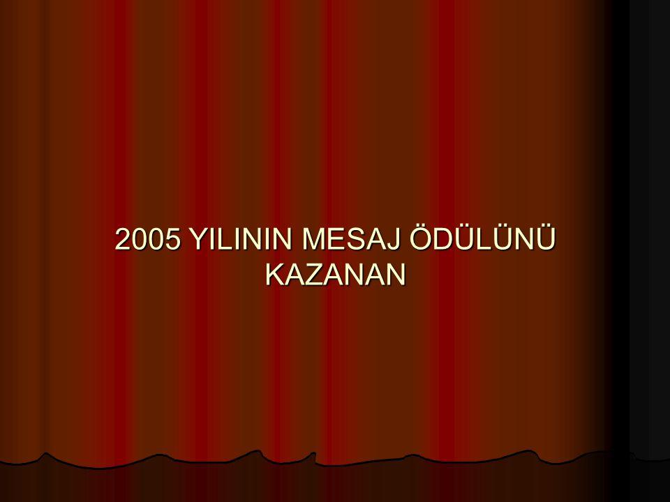 2005 YILININ MESAJ ÖDÜLÜNÜ KAZANAN