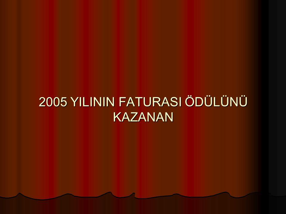2005 YILININ FATURASI ÖDÜLÜNÜ KAZANAN