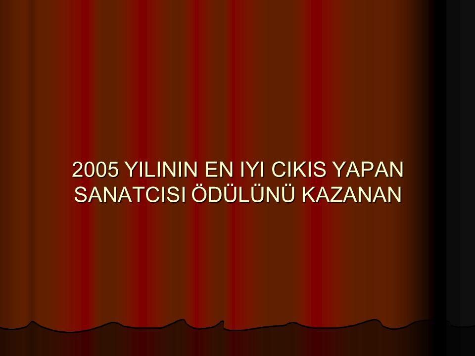 2005 YILININ EN IYI CIKIS YAPAN SANATCISI ÖDÜLÜNÜ KAZANAN