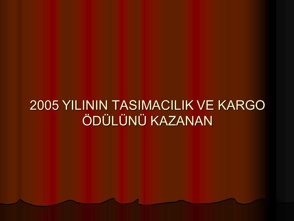 2005 YILININ TASIMACILIK VE KARGO ÖDÜLÜNÜ KAZANAN