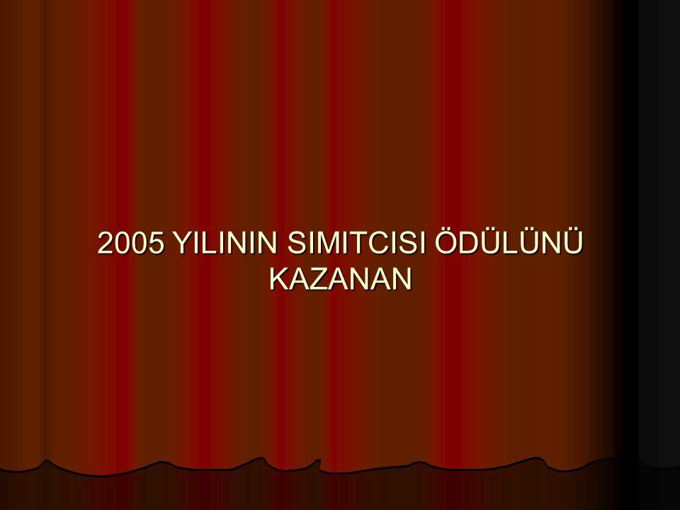 2005 YILININ SIMITCISI ÖDÜLÜNÜ KAZANAN