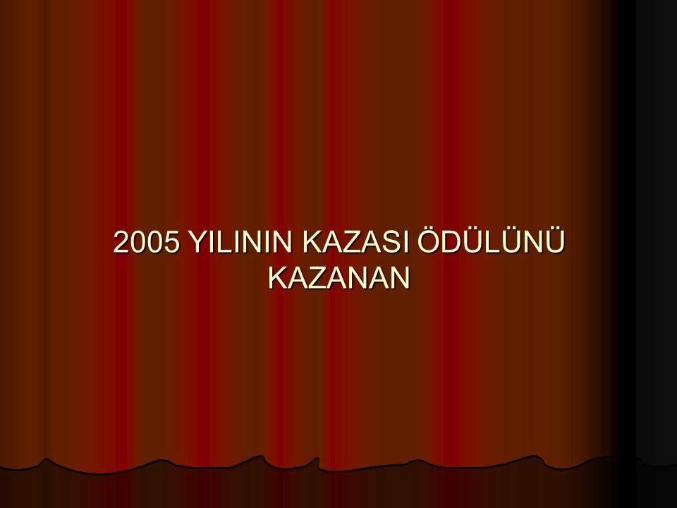 2005 YILININ KAZASI ÖDÜLÜNÜ KAZANAN