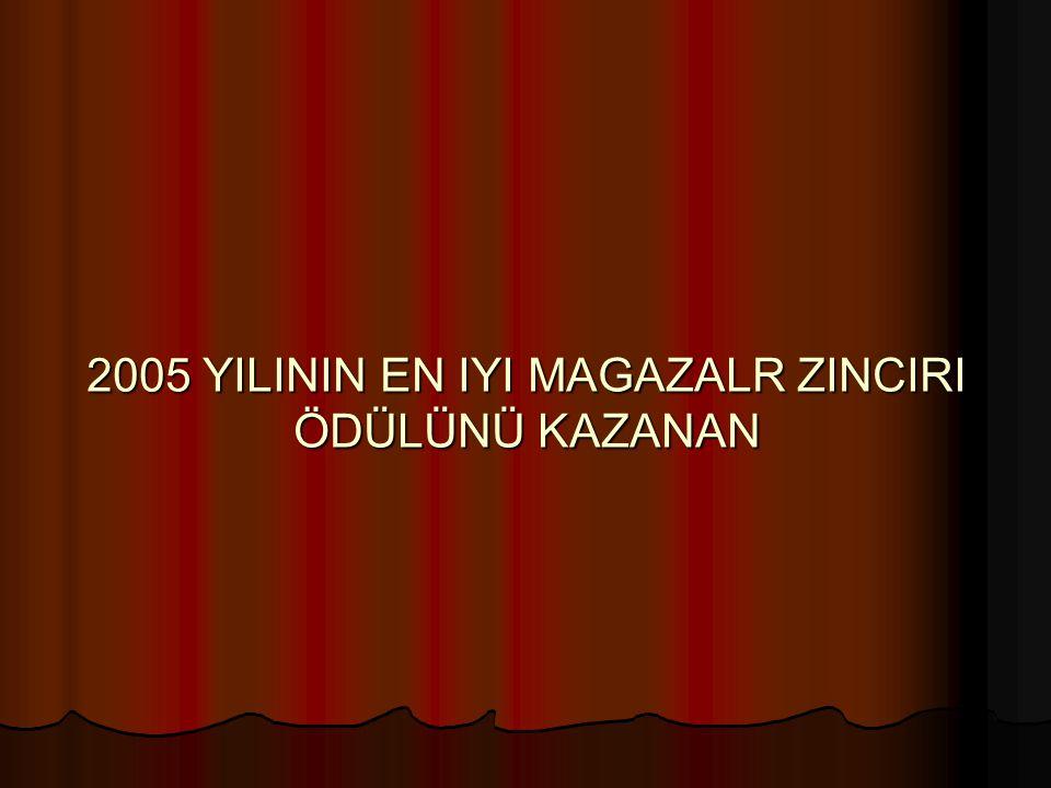2005 YILININ EN IYI MAGAZALR ZINCIRI ÖDÜLÜNÜ KAZANAN