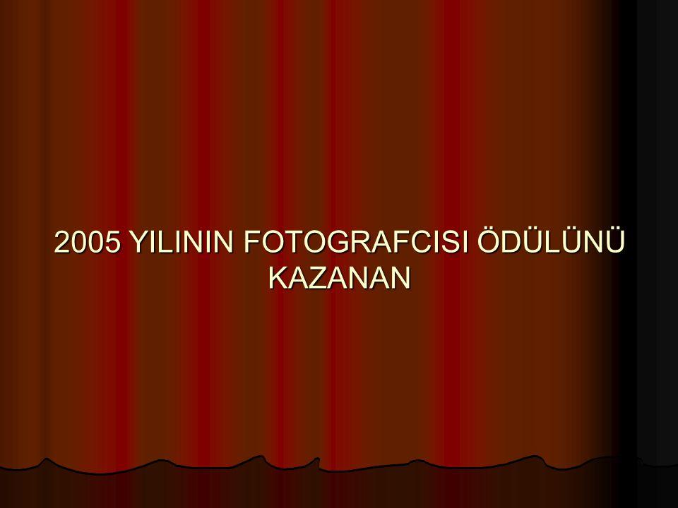 2005 YILININ FOTOGRAFCISI ÖDÜLÜNÜ KAZANAN