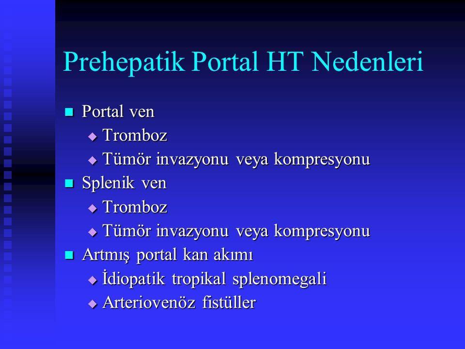 Prehepatik Portal HT Nedenleri Portal ven Portal ven  Tromboz  Tümör invazyonu veya kompresyonu Splenik ven Splenik ven  Tromboz  Tümör invazyonu