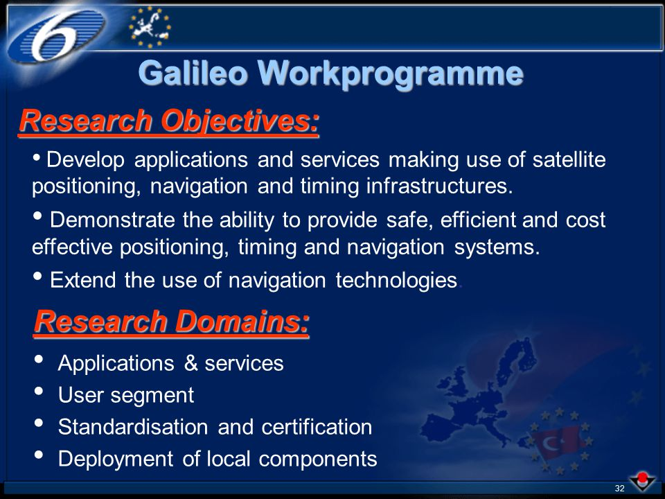 31 Galileo: Development of multisectorial systems, equipment, tools and user equipment GMES (Global Monitoring for Environment and Security) : Stimulate evolution of satellite based information services by development of technologies (e.g.