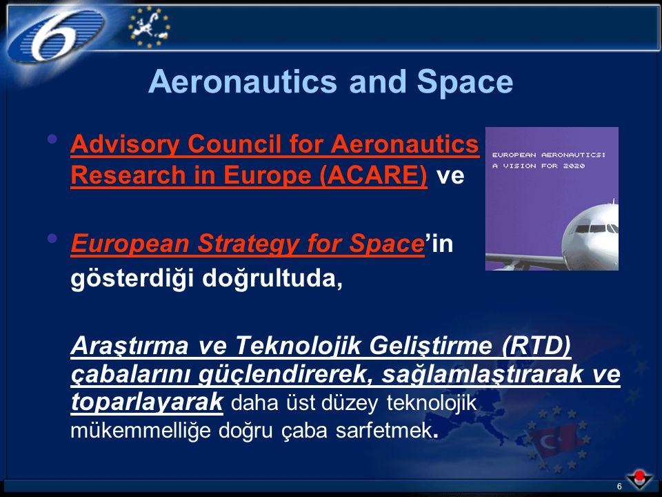 6 Advisory Council for Aeronautics Research in Europe (ACARE) ve European Strategy for Space'in gösterdiği doğrultuda, Araştırma ve Teknolojik Geliştirme (RTD) çabalarını güçlendirerek, sağlamlaştırarak ve toparlayarak daha üst düzey teknolojik mükemmelliğe doğru çaba sarfetmek.