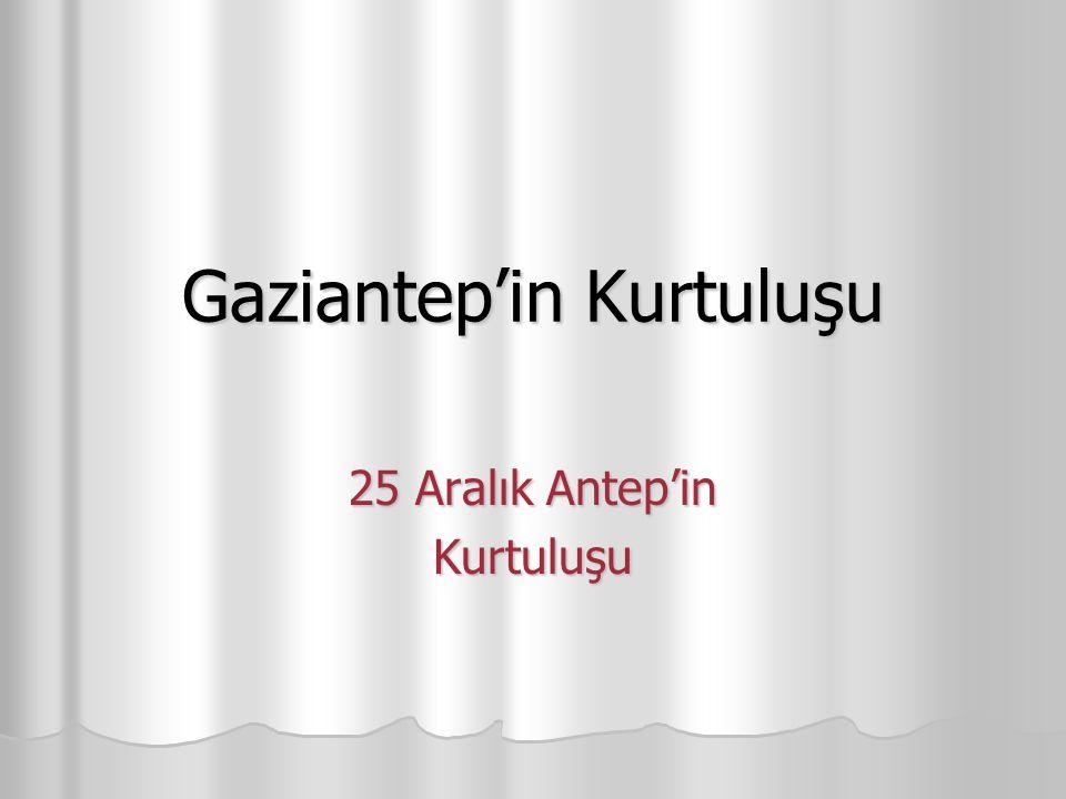 Gaziantep'in Kurtuluşu 25 Aralık Antep'in Kurtuluşu