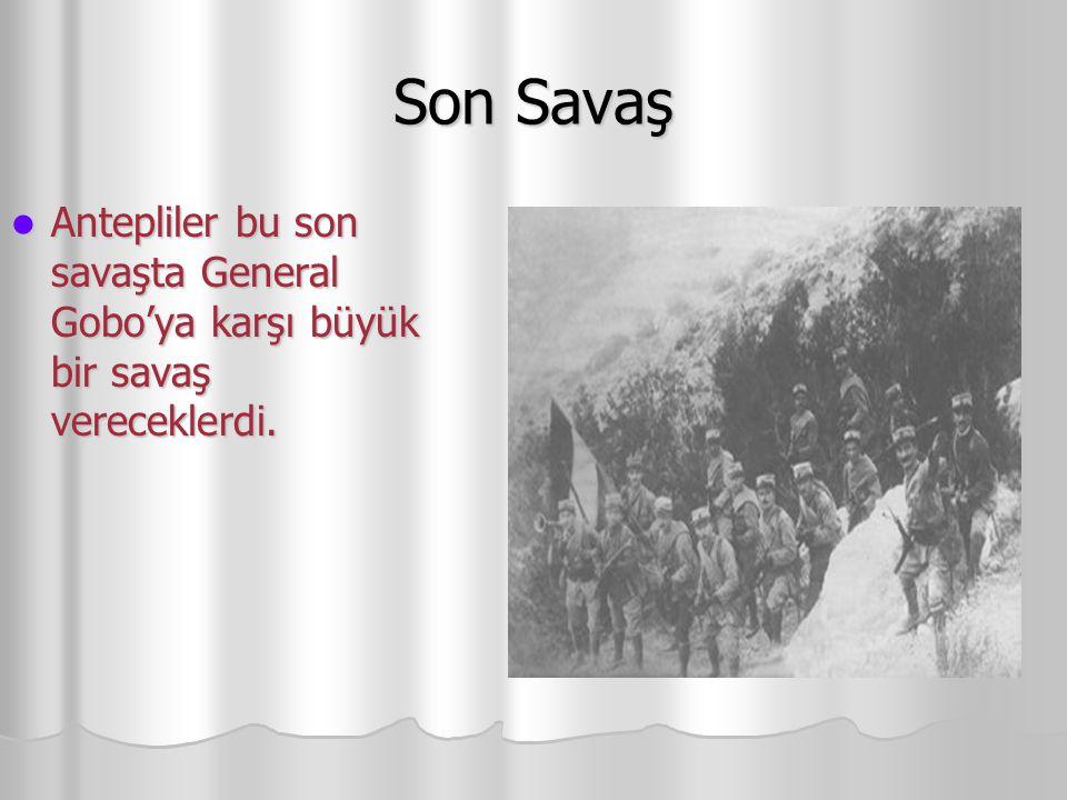 Son Savaş Antepliler bu son savaşta General Gobo'ya karşı büyük bir savaş vereceklerdi.
