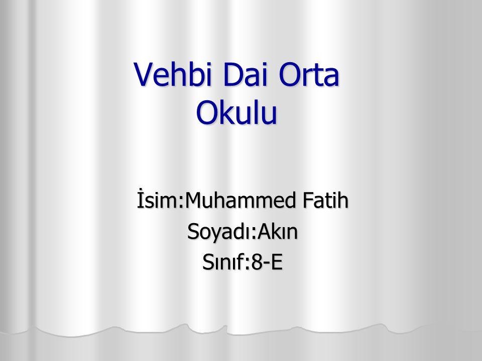 Vehbi Dai Orta Okulu İsim:Muhammed Fatih Soyadı:AkınSınıf:8-E