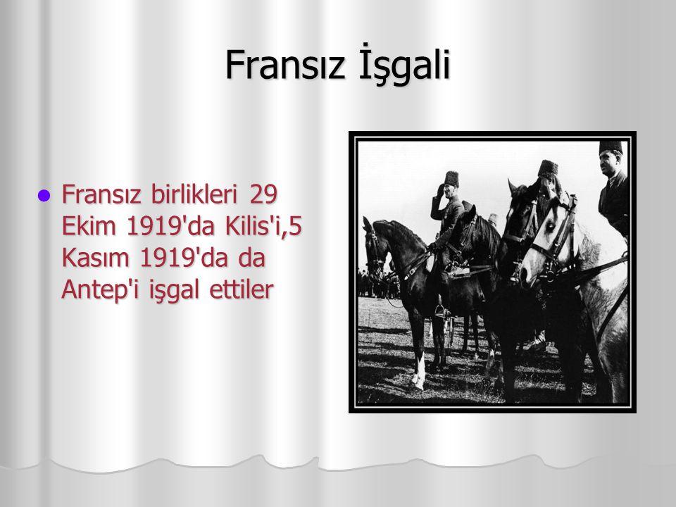 Fransız İşgali Fransız birlikleri 29 Ekim 1919 da Kilis i,5 Kasım 1919 da da Antep i işgal ettiler Fransız birlikleri 29 Ekim 1919 da Kilis i,5 Kasım 1919 da da Antep i işgal ettiler