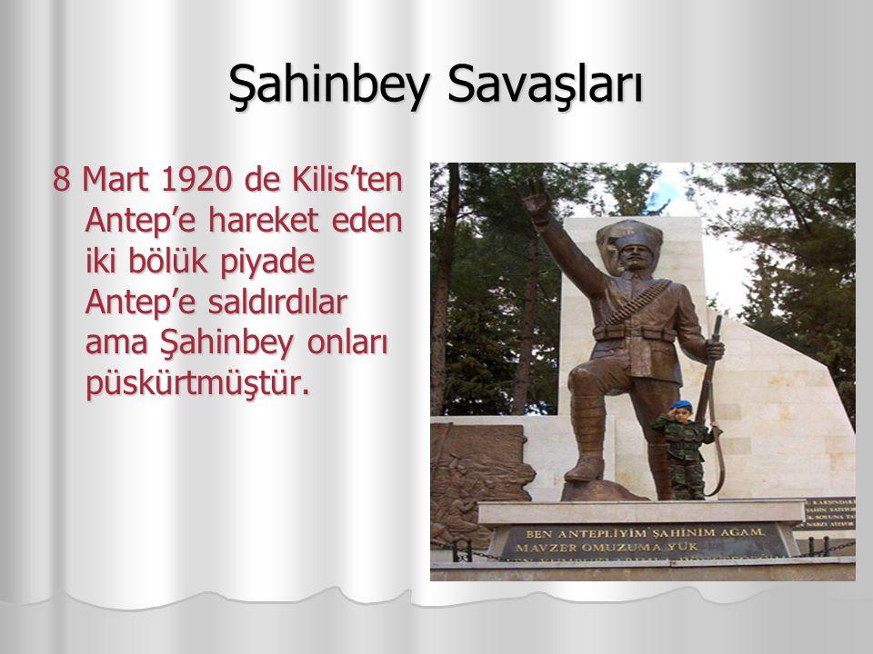 Şahinbey Savaşları 8 Mart 1920 de Kilis'ten Antep'e hareket eden iki bölük piyade Antep'e saldırdılar ama Şahinbey onları püskürtmüştür.