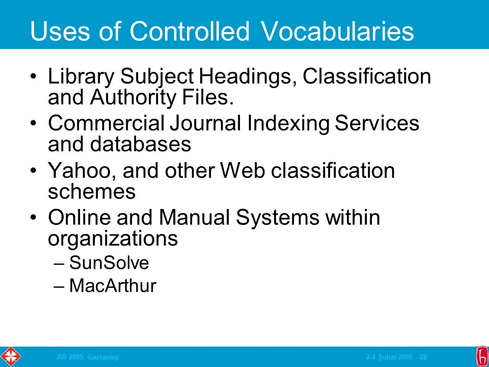 2-4 Şubat 2005 - 22AB 2005, Gaziantep Uses of Controlled Vocabularies Library Subject Headings, Classification and Authority Files. Commercial Journal