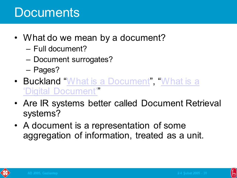 "2-4 Şubat 2005 - 31AB 2005, Gaziantep Documents What do we mean by a document? –Full document? –Document surrogates? –Pages? Buckland ""What is a Docum"