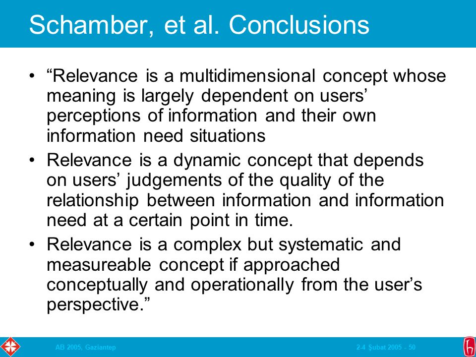 "2-4 Şubat 2005 - 50AB 2005, Gaziantep Schamber, et al. Conclusions ""Relevance is a multidimensional concept whose meaning is largely dependent on user"