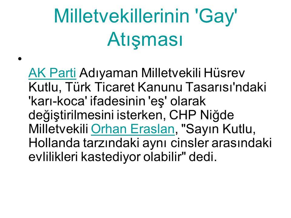 Milletvekillerinin 'Gay' Atışması AK Parti Adıyaman Milletvekili Hüsrev Kutlu, Türk Ticaret Kanunu Tasarısı'ndaki 'karı-koca' ifadesinin 'eş' olarak d