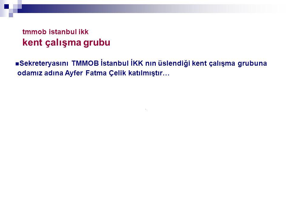 tmmob istanbul ikk kent çalışma grubu Sekreteryasını TMMOB İstanbul İKK nın üslendiği kent çalışma grubuna odamız adına Ayfer Fatma Çelik katılmıştır…