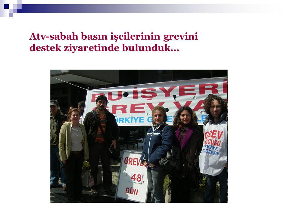 Atv-sabah basın işcilerinin grevini destek ziyaretinde bulunduk…