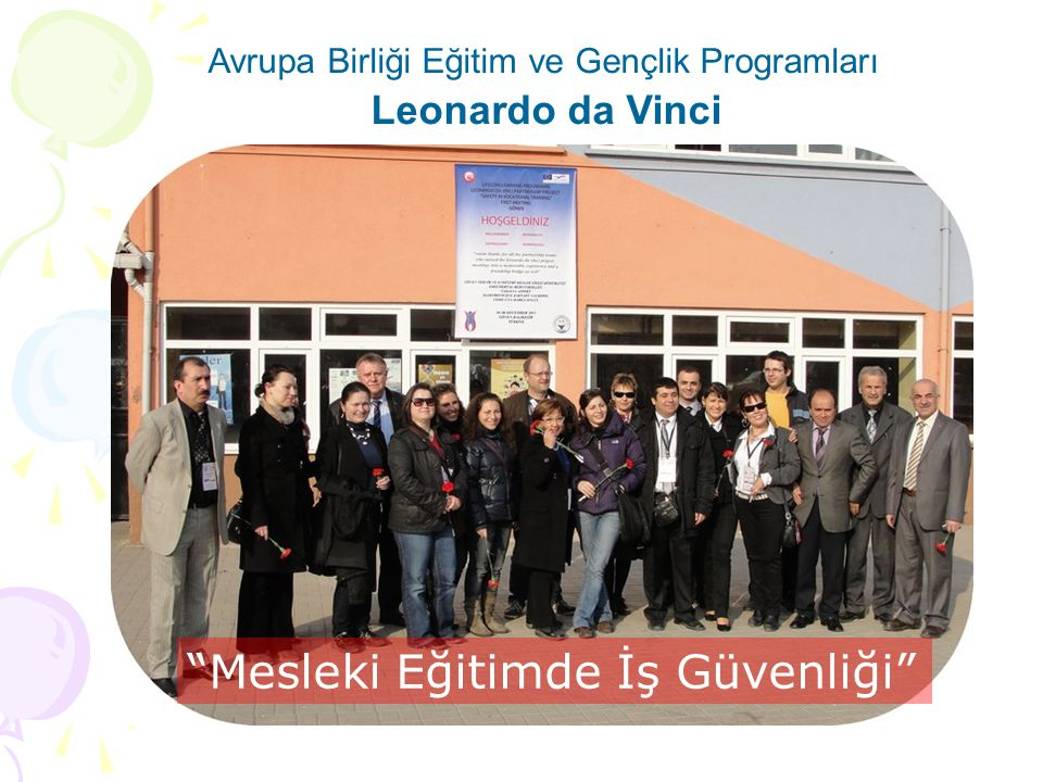 """Avrupa Birliği Eğitim ve Gençlik Programları Leonardo da Vinci """"Mesleki Eğitimde İş Güvenliği"""""""