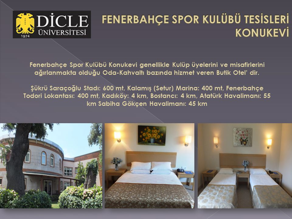 Fenerbahçe Spor Kulübü Konukevi genellikle Kulüp üyelerini ve misafirlerini ağırlanmakta olduğu Oda-Kahvaltı bazında hizmet veren Butik Otel' dir.