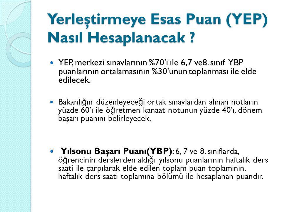 Yerleştirmeye Esas Puan (YEP) Nasıl Hesaplanacak ? YEP, merkezi sınavlarının %70'i ile 6,7 ve8. sınıf YBP puanlarının ortalamasının %30'unun toplanmas