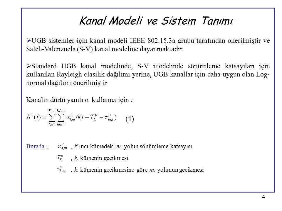 4 Kanal Modeli ve Sistem Tanımı  UGB sistemler için kanal modeli IEEE 802.15.3a grubu tarafından önerilmiştir ve Saleh-Valenzuela (S-V) kanal modelin