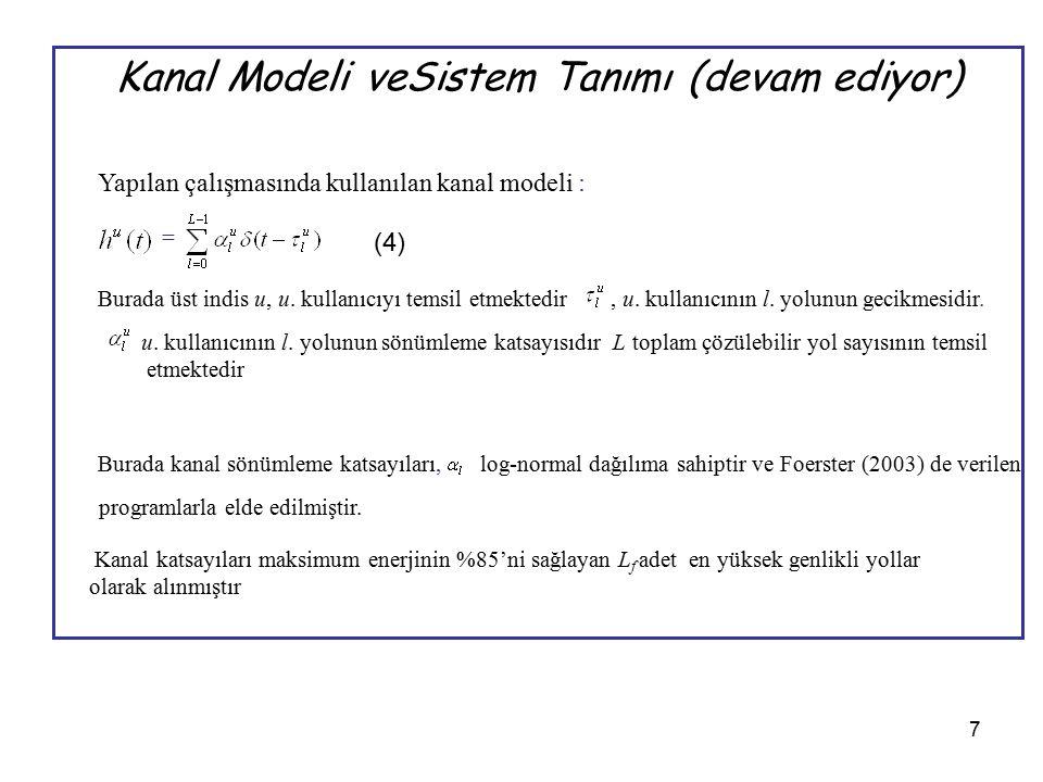 7 Kanal Modeli veSistem Tanımı (devam ediyor) Yapılan çalışmasında kullanılan kanal modeli : = Burada üst indis u, u. kullanıcıyı temsil etmektedir, u