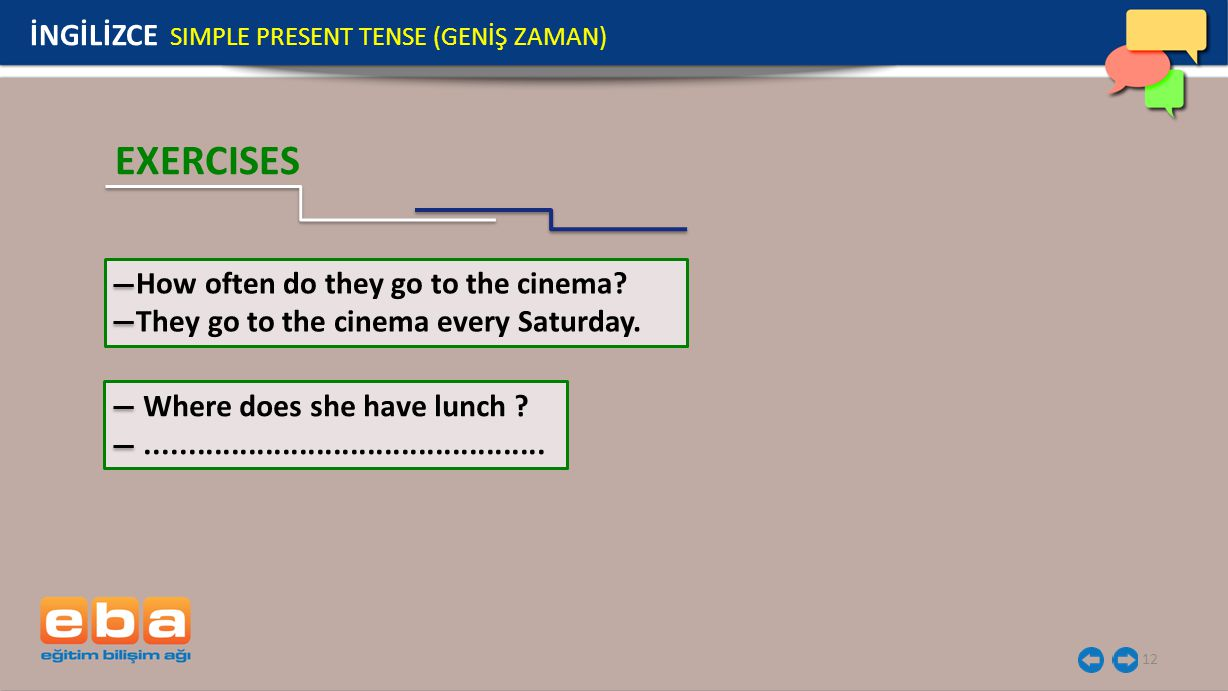 12 Where does she have lunch ?............................................... How often do they go to the cinema? They go to the cinema every Saturday