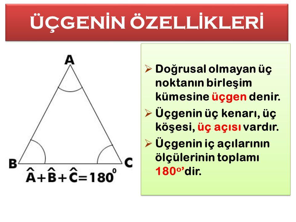 ÜÇGEN İ N ÖZELL İ KLER İ  Do ğ rusal olmayan üç noktanın birle ş im kümesine üçgen denir.