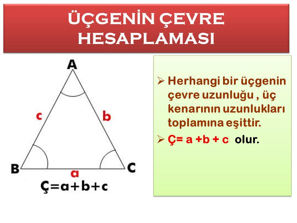 ÜÇGEN İ N ÇEVRE HESAPLAMASI ÜÇGEN İ N ÇEVRE HESAPLAMASI  Herhangi bir üçgenin çevre uzunlu ğ u, üç kenarının uzunlukları toplamına e ş ittir.