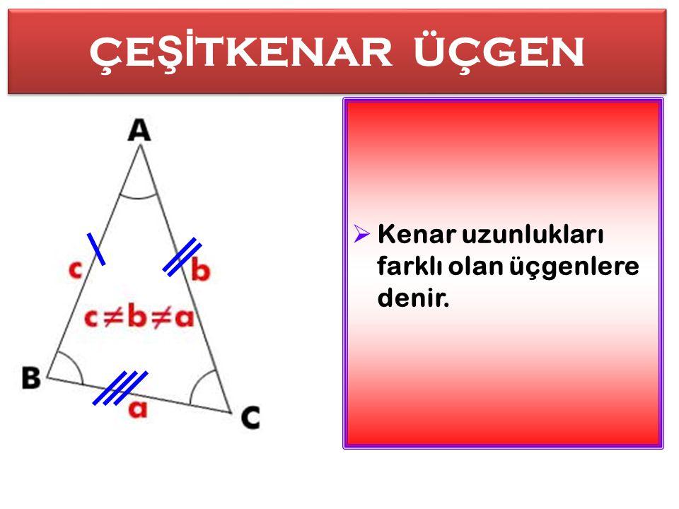 İ K İ ZKENAR ÜÇGEN İİ ki kenarı e ş it di ğ er kenarı farklı üçgenlere denir.
