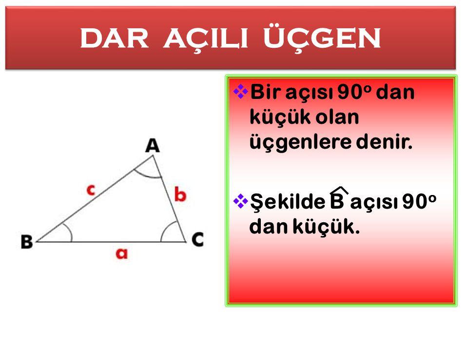 DAR AÇILI ÜÇGEN DAR AÇILI ÜÇGEN BBir açısı 90 o dan küçük olan üçgenlere denir.